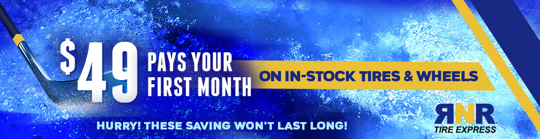 $49 pays your first month on in-stock tires & wheels